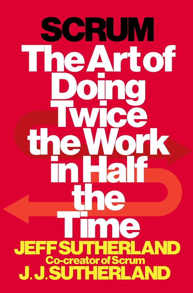 Scrum Jeff Sutherland Book The Art Of doing double the work in half the time