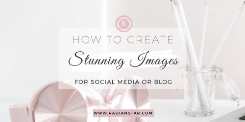 How To Create Stunning Images For Social Media or Blog