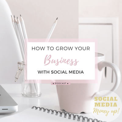 How to grow your business with social media podcast